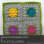 Joining Crochet Squares Part 5:  Foursquares
