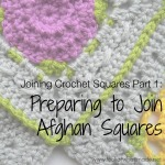 Joining Crochet Squares Part 1:  Preparing to Join Afghan Squares