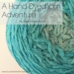 A Hand Dyed Yarn Adventure